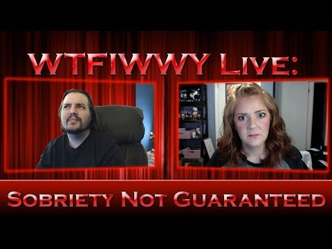 WTFIWWY Live - Sobriety Not Guaranteed - 10/9/17