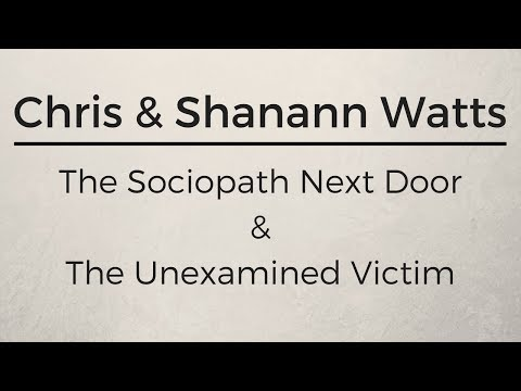 Chris & Shanann Watts: The Sociopath Next Door & The Unexamined Victim