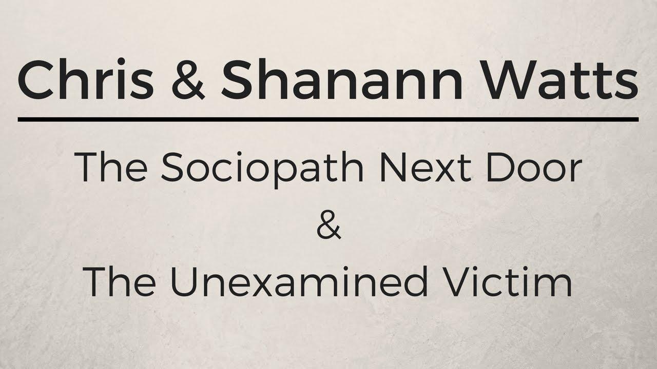 Chris & Shanann Watts: The Sociopath Next Door & The
