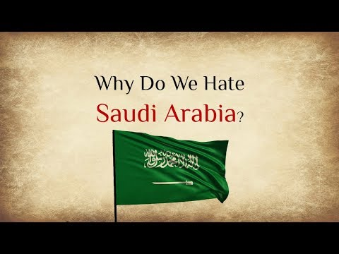 Why Do We Hate Saudi Arabia?