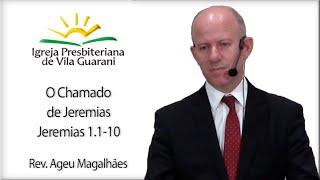 O Chamado de Jeremias - Jeremias 1.1-10 | Rev. Ageu Magalhães