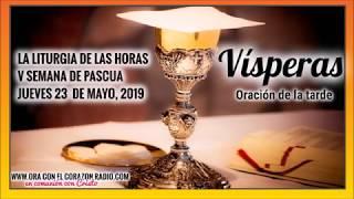 VISPERAS- ORACION DE LA TARDE – JUEVES 23 DE MAYO, 2019 V SEMANA DE PASCUA