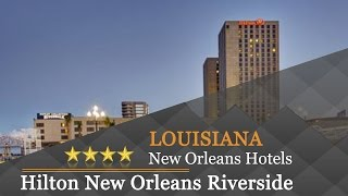 Hilton New Orleans Riverside - New Orleans Hotels, Louisiana