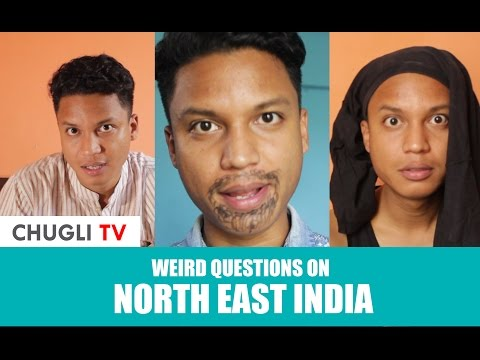 Weird questions on North East India