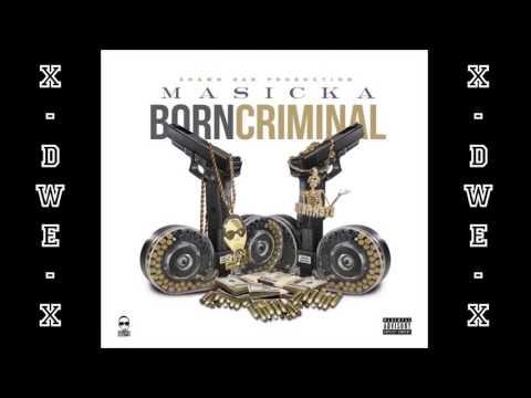 Masicka - Born Criminal (Raw) || January 2017 ||