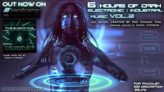 6 Hours of Dark Electronic Music VOL.2 by The Enigma TNG