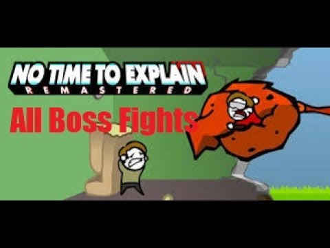 No Time To Explain All Bosses