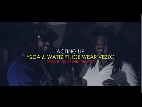 Acting Up  Y2DA & WATTZ FT ICEWEAR VEZZO  MUSIC