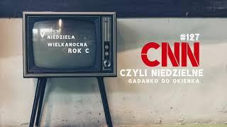 CNN [#127] Bóg całuje Twoje brudy