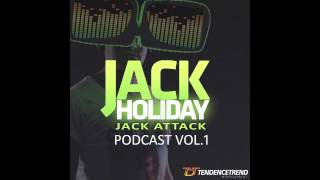 Jack Attack Podcast by Jack Holiday #001