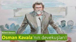 Osman Kavala'nın devekuşları! [Bülent Korucu]