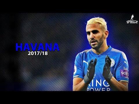 Riyad MAHREZ 2017/18 | HAVANA ft. Camila Cabello ● Crazy Skills, assists & Goals 2018 | HD 1080p