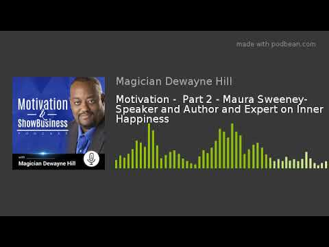 Motivation -  Part 2 - Maura Sweeney- Speaker And Author And Expert On Inner Happiness