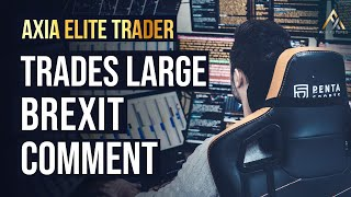 Elite AXIA Trader Executes Large Position On Brexit Comment - Live Trading | Axia Futures