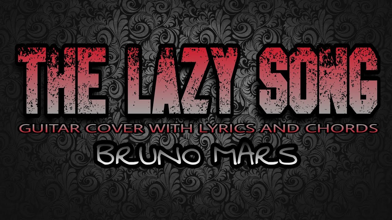 The Lazy Song Bruno Mars Guitar Cover With Lyrics Chords Youtube