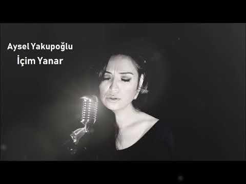 Aysel Yakupoğlu - İçim Yanar