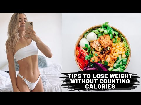 TIPS TO LOSE WEIGHT WITHOUT COUNTING CALORIES