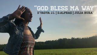 "D'yadya J.i.   D.Alpha$   Julia Bura' - ""God Bless Ma Way"" [Official Music Video] 2020"