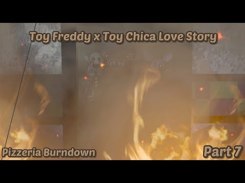Toy Freddy x Toy Chica Love Story Part 7 Pizzeria Burndown