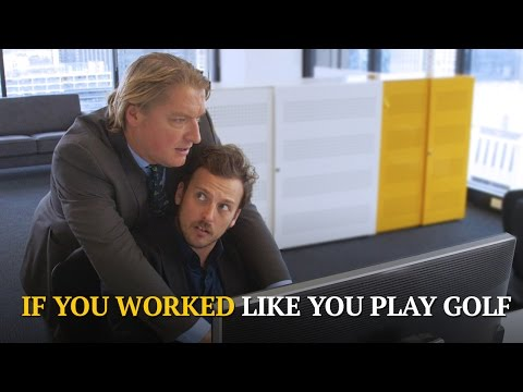 If You Worked Like You Play Golf