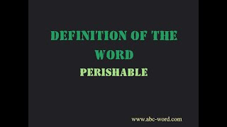 """Definition of the word """"Perishable"""""""