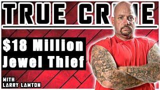 Mafia's $18 Million Jewel Thief: Larry Lawton | True Crime Skype 8