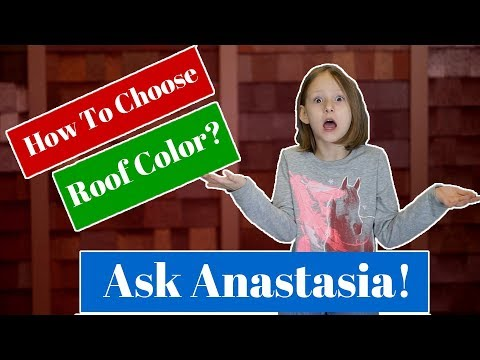 How To Choose A roofing Color? 7 year old Anastasia Explains!
