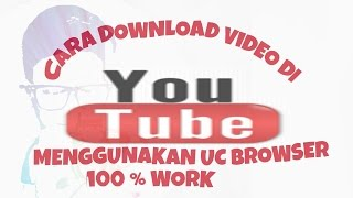 Video Cara download video di youtube menggunakan UC Browser 100% work download MP3, 3GP, MP4, WEBM, AVI, FLV Agustus 2017