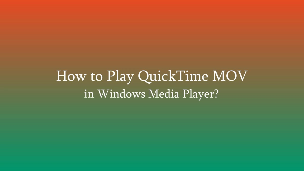 How to Play QuickTime MOV in Windows Media Player