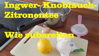 Ingwer- Knoblauch- Zitronentee.