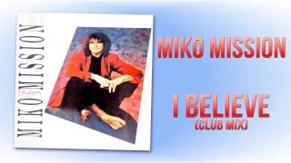 Miko Mission - I Believe (Club Mix)