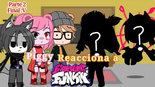 Piggy reacciona a Friday Night funkin || Parte 2 || FINAL :V