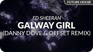 Ed Sheeran - Galway Girl (Danny Dove & Offset Remix)