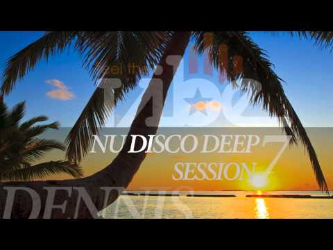 Dennis Nu Disco Deep Session #7 Feel The Vibe