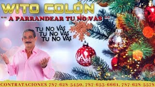 Wito Colón - A Parrandear Tu No Vas  ( Video Oficial 2018)