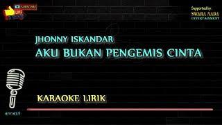 Bukan Pengemis Cinta - Karaoke Lirik | Jhonny Iskandar