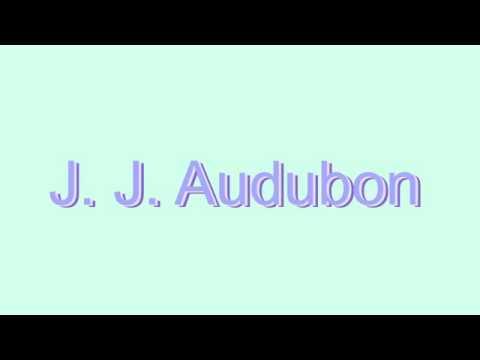 How to Pronounce J. J. Audubon