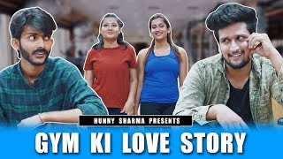 GYM KI LOVE STORY || HUNNY SHARMA ||