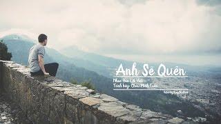 ANH SẼ QUÊN • Châu Minh Tuấn (khigiadn88) ► Lyrics