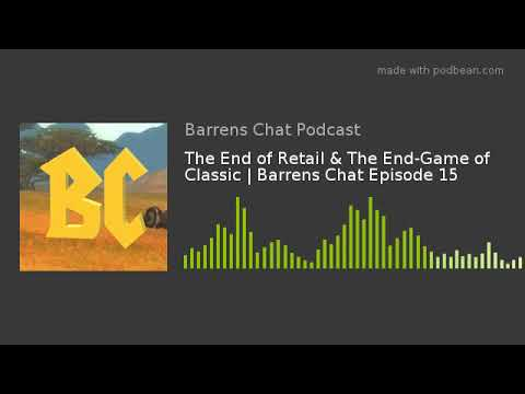 The End Of Retail & The End-Game Of Classic   Barrens Chat Episode 15