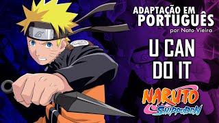 Download U Can do it - Naruto Shippuden (Encerramento 15 em Português) - Nato Vieira