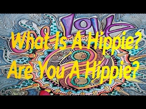 What Is A Hippie?  Are You A Hippie?