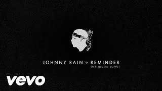 Johnny Rain - Reminder (My Nigga Song)