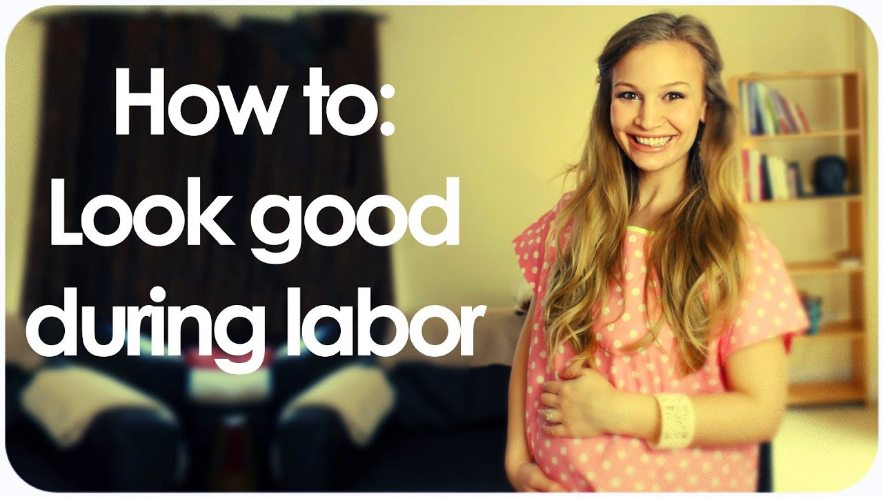 HOW TO LOOK GOOD DURING LABOR! - YouTube