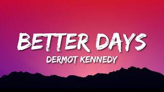 Dermot Kennedy - Better Days (Lyrics)
