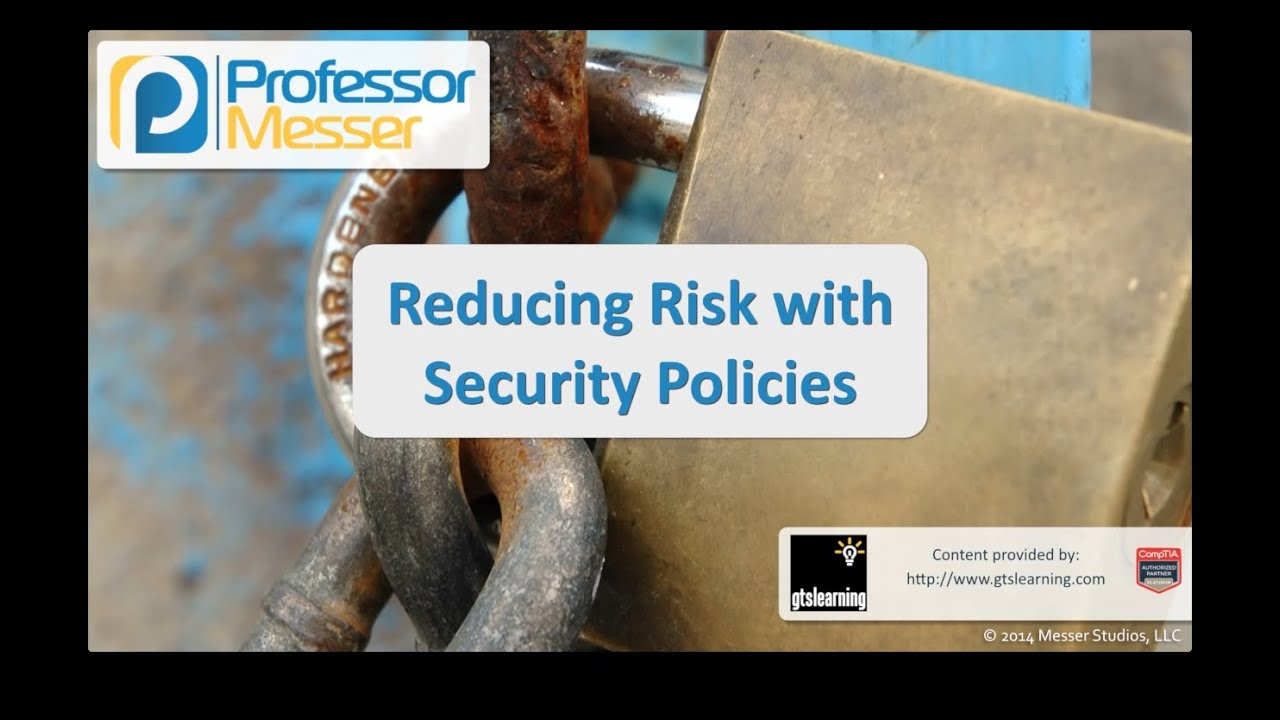 Reducing Risk with Security Policies - CompTIA Security+ SY0-401: 2.1