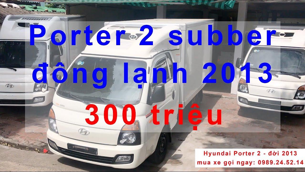 porter 2 đông lạnh 2013 – 300 – 320 triệu sẵn xe – xe tải bãi hyundai giá rẻ