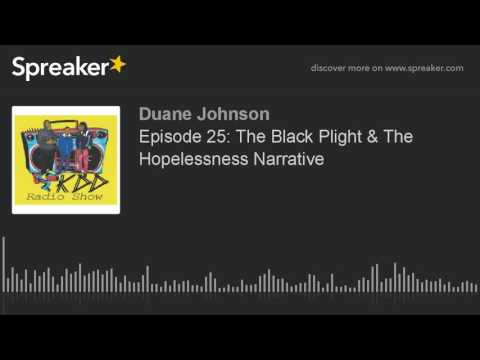 Episode 25: The Black Plight & The Hopelessness Narrative (part 7 of 7)