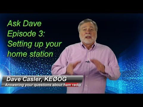 Setting Up Your Home Ham Station: Ask Dave Episode 3