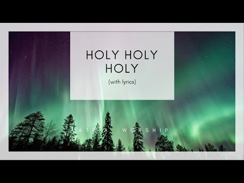 Holy Holy Holy Lord God Almighty - Hymn (Lyrics) - LATRIA worship songs